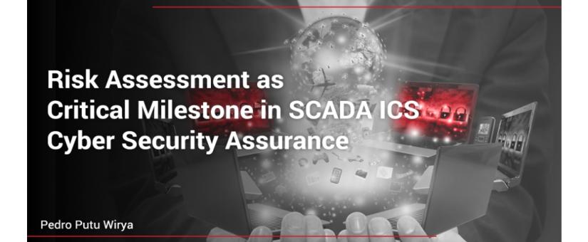 Risk Assessment as Critical Milestone in SCADA ICS Cyber Security Assurance